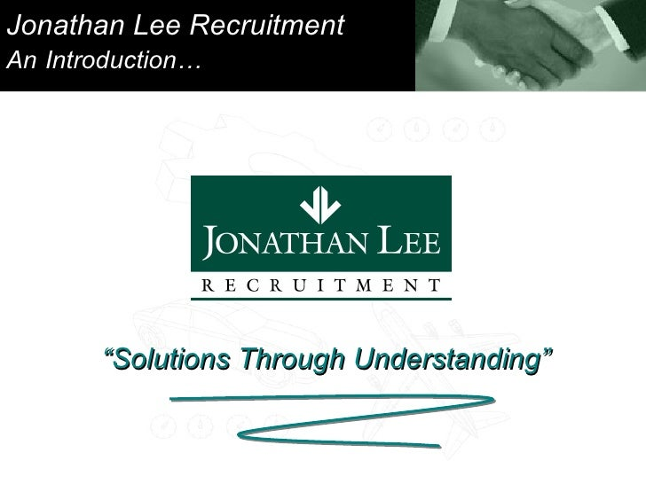 """Jonathan Lee Recruitment An   Introduction… """" Solutions Through Understanding"""""""