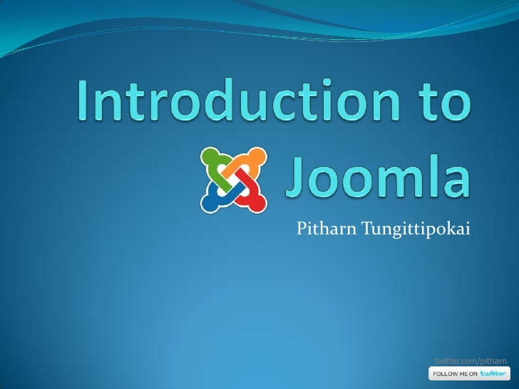 Introduction to Joomla<br />PitharnTungittipokai<br />