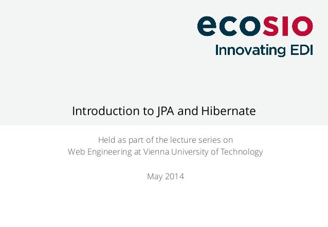 Introduction to JPA and Hibernate Held as part of the lecture series on Web Engineering at Vienna University of Technology...