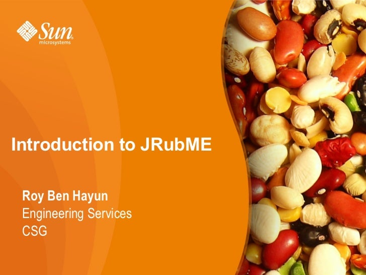 Introduction to JRubME Roy Ben Hayun Engineering Services CSG                         1