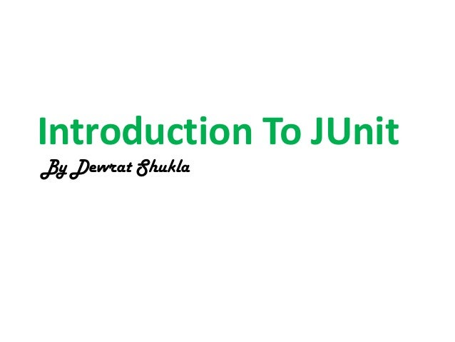 Introduction To JUnit By Devvrat Shukla