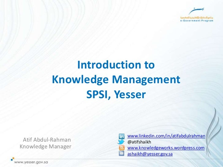 Introduction to           Knowledge Management                 SPSI, Yesser                      www.linkedin.com/in/atifa...
