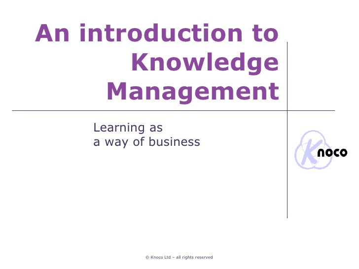 An introduction to Knowledge Management Learning as  a way of business