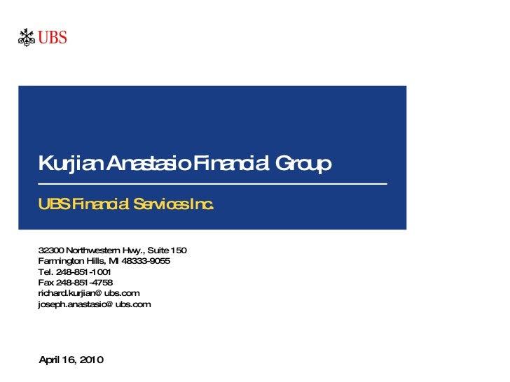 Kurjian Anastasio Financial Group April 16, 2010 UBS Financial Services Inc. 32300 Northwestern Hwy., Suite 150 Farmington...