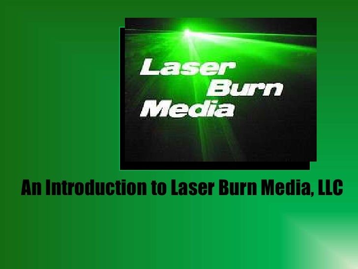 An Introduction to Laser Burn Media, LLC<br />