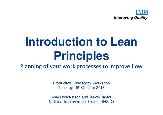 Introduction to Lean Principles Planning of your work processes to improve flow Productive Endoscopy Workshop Tuesday 15th...