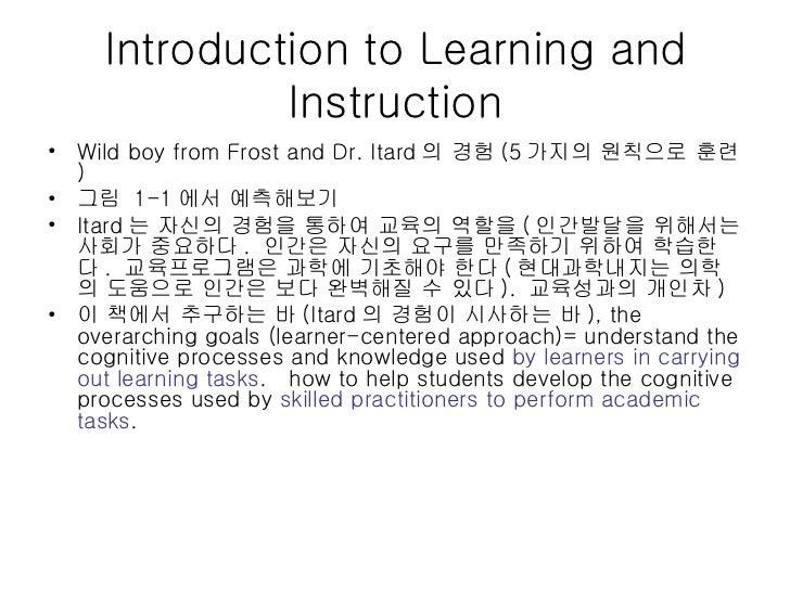 Introduction to Learning and Instruction <ul><li>Wild boy from Frost and Dr. Itard 의 경험 (5 가지의 원칙으로 훈련 ) </li></ul><ul><li...