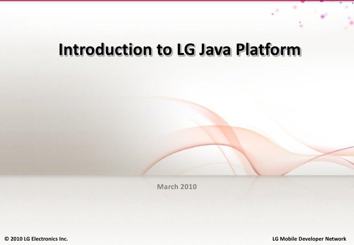 Introduction to LG Java Platform                                       March 2010     © © 2010 LG Electronics Inc.   2010 ...