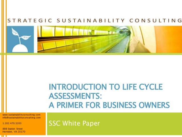 INTRODUCTION TO LIFE CYCLEASSESSMENTS:A PRIMER FOR BUSINESS OWNERSSSC White Paper