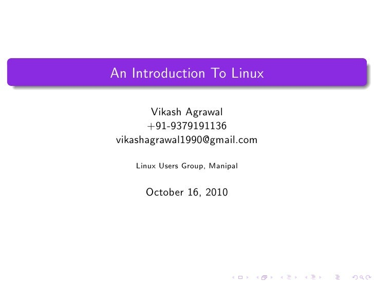 An Introduction To Linux         Vikash Agrawal       +91-9379191136 vikashagrawal1990@gmail.com      Linux Users Group, M...