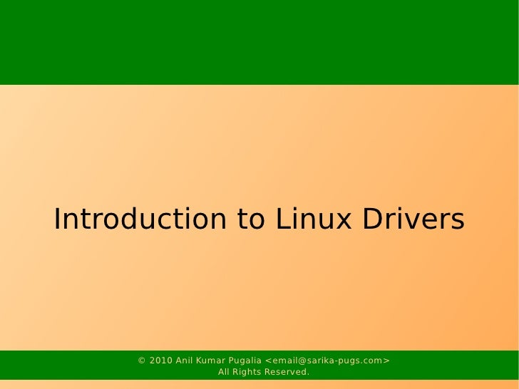 Introduction to Linux Drivers     © 2010 Anil Kumar Pugalia <email@sarika-pugs.com>                    All Rights Reserved.