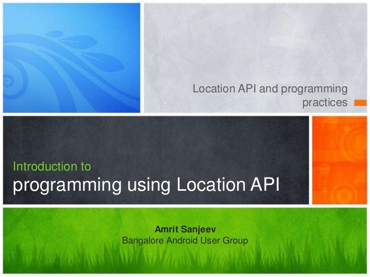 Location API and programming                                                      practicesIntroduction toprogramming usin...