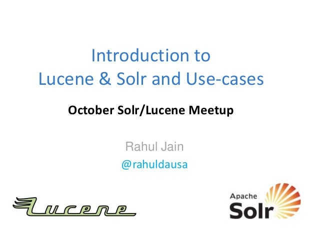 Introduction to Lucene & Solr and Use-cases October Solr/Lucene Meetup Rahul Jain @rahuldausa