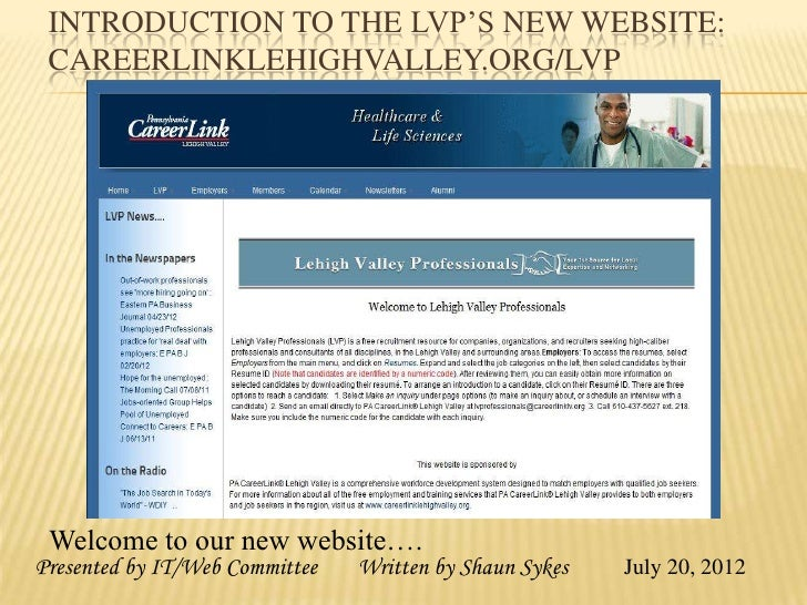 INTRODUCTION TO THE LVP'S NEW WEBSITE: CAREERLINKLEHIGHVALLEY.ORG/LVP Welcome to our new website….Presented by IT/Web Comm...
