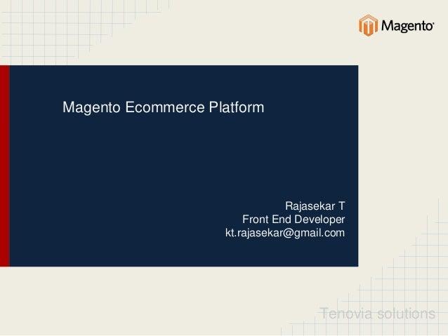 Tenovia solutions Magento Ecommerce Platform Rajasekar T Front End Developer kt.rajasekar@gmail.com