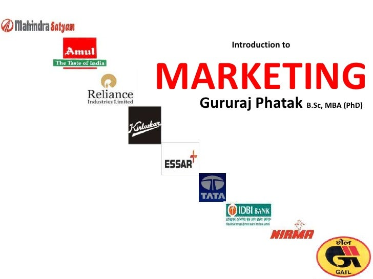 Introduction toMARKETING Gururaj Phatak        B.Sc, MBA (PhD)