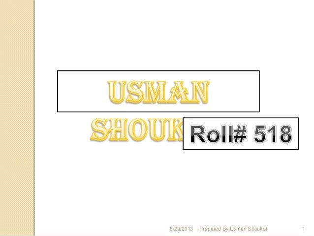 5/29/2013 1Prepared By Usman Shouket