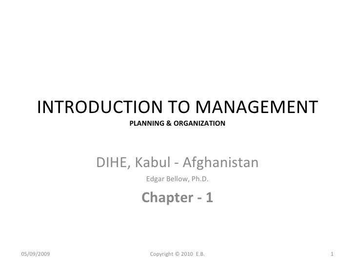 INTRODUCTION TO MANAGEMENT PLANNING & ORGANIZATION DIHE, Kabul - Afghanistan Edgar Bellow, Ph.D. Chapter - 1 Copyright © 2...