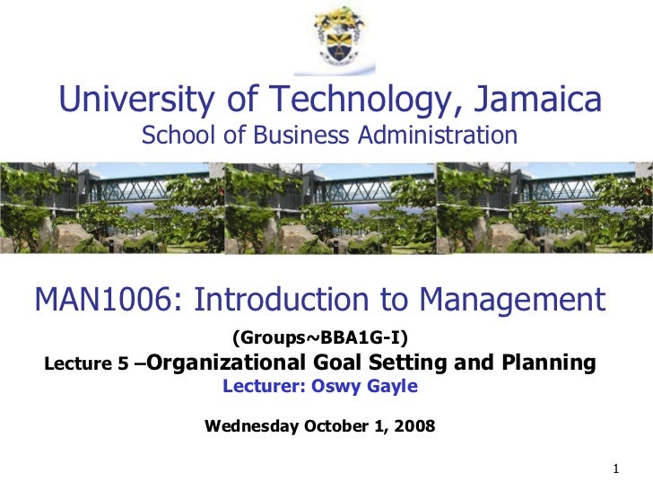 MAN1006: Introduction to Management (Groups~BBA1G-I) Lecture 5 – Organizational Goal Setting and Planning Lecturer: Oswy G...