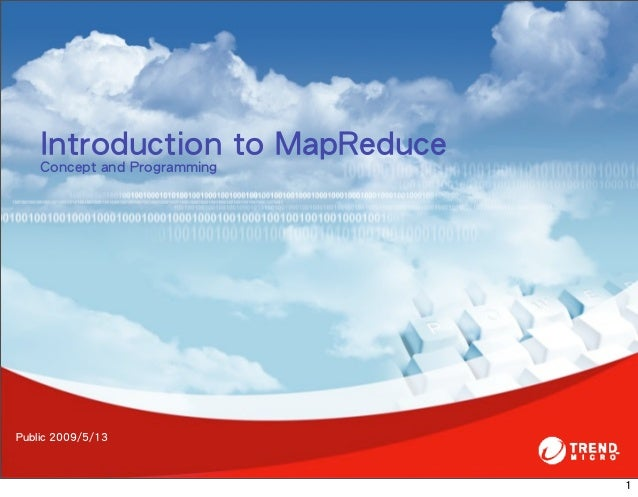 Introduction to MapReduce    Concept and Programming                                      Public 2009/5/13              ...