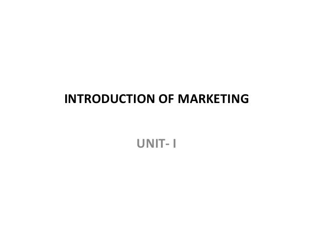 INTRODUCTION OF MARKETING UNIT- I