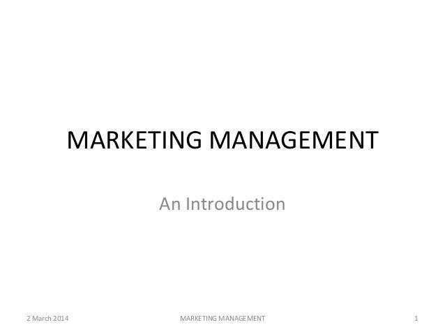 MARKETING MANAGEMENT An Introduction  2 March 2014  MARKETING MANAGEMENT  1