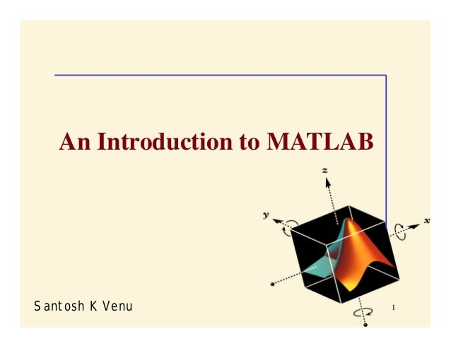 An Introduction to MATLABSantosh K Venu                 1