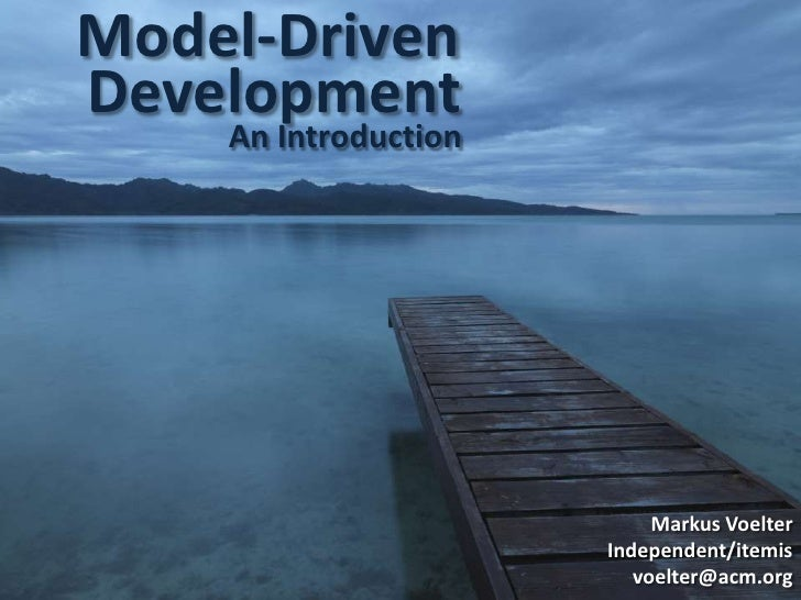 Model-Driven<br />Development<br />An Introduction<br />Markus Voelter<br />Independent/itemis<br />voelter@acm.org<br />