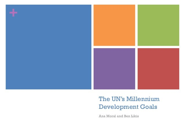 +  The UN's Millennium Development Goals Ana Moral and Ben Likis