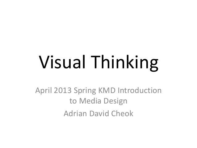 Visual ThinkingApril 2013 Spring KMD Introduction          to Media Design        Adrian David Cheok