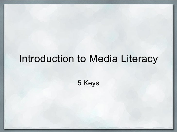 Introduction to Media Literacy 5 Keys