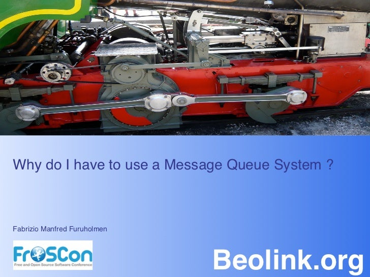 """Why do I have to use a Message Queue System ?Fabrizio Manfred Furuholmen""""                               Beolink.org!"""