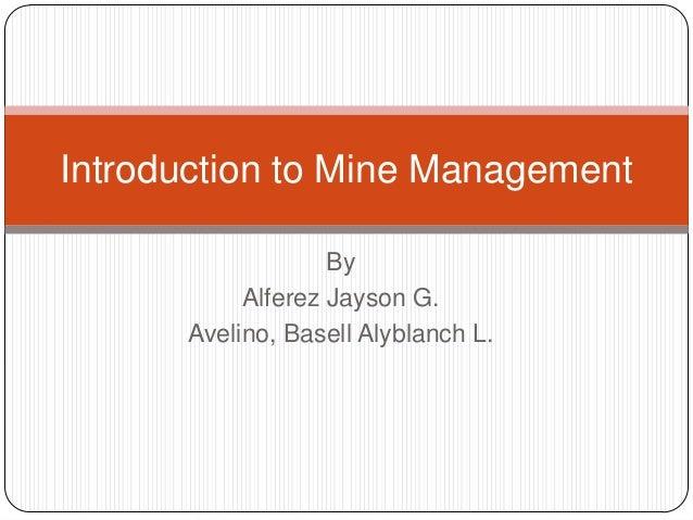 By Alferez Jayson G. Avelino, Basell Alyblanch L. Introduction to Mine Management