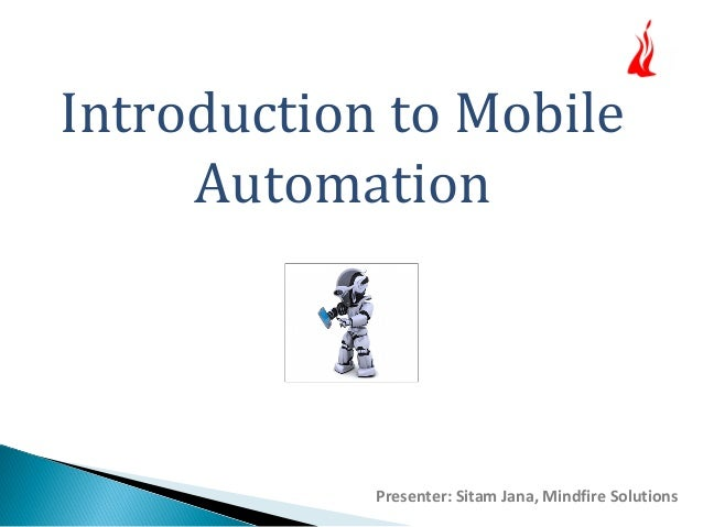 Introduction to Mobile  Automation  Presenter: Sitam Jana, Mindfire Solutions