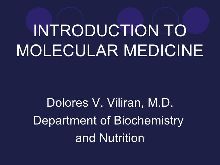 INTRODUCTION TO MOLECULAR MEDICINE <ul><li>Dolores V. Viliran, M.D. </li></ul><ul><li>Department of Biochemistry  </li></u...
