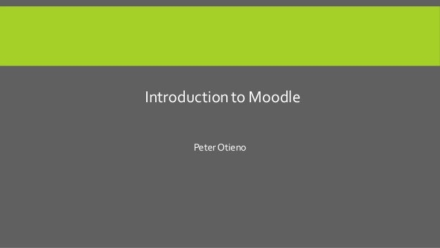Introduction to Moodle Peter Otieno