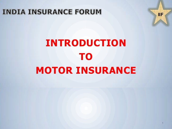 1<br /> INDIA INSURANCE FORUM<br />IIF<br /> INDIA INSURANCE FORUM<br />INTRODUCTION <br />TO <br />MOTOR INSURANCE <br />