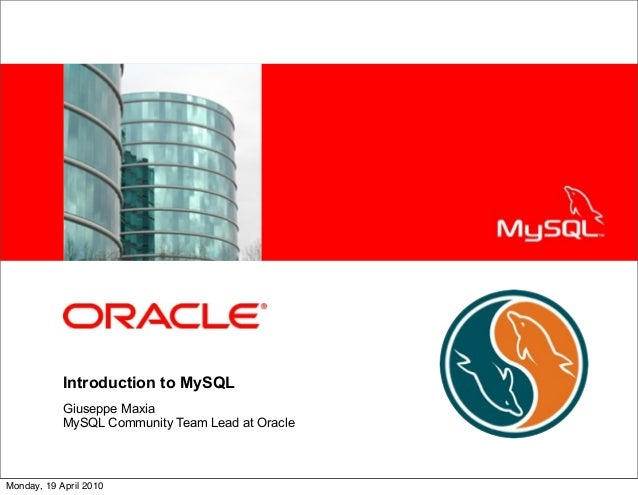 <Insert Picture Here> Introduction to MySQL Giuseppe Maxia MySQL Community Team Lead at Oracle Monday, 19 April 2010
