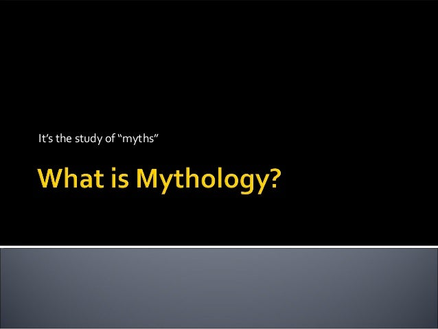 "It's the study of ""myths"""
