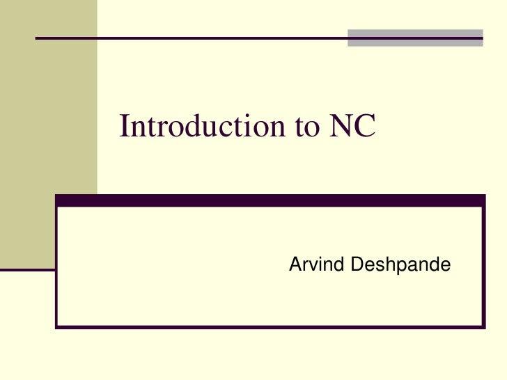 Introduction to NC           Arvind Deshpande