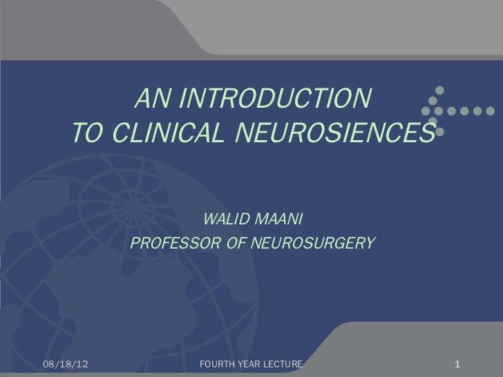 AN INTRODUCTION    TO CLINICAL NEUROSIENCES                  WALID MAANI           PROFESSOR OF NEUROSURGERY08/18/12      ...