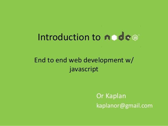 Introduction to node.jsEnd to end web development w/           javascript                  Or Kaplan                  kapl...