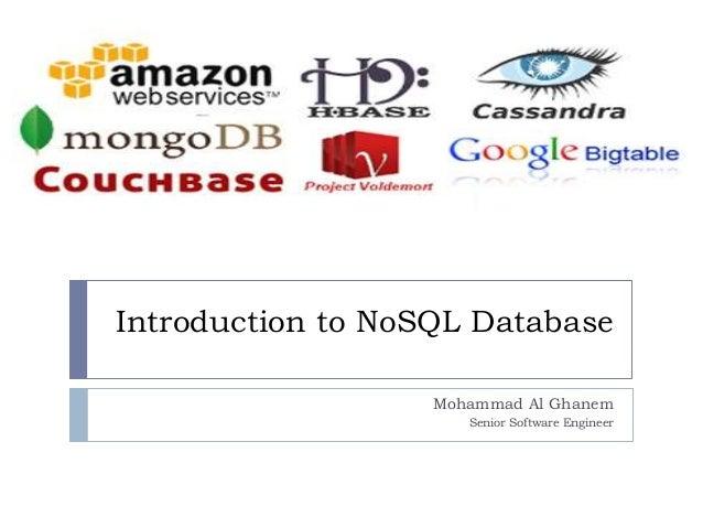 Introduction to NoSQL Database Mohammad Al Ghanem Senior Software Engineer