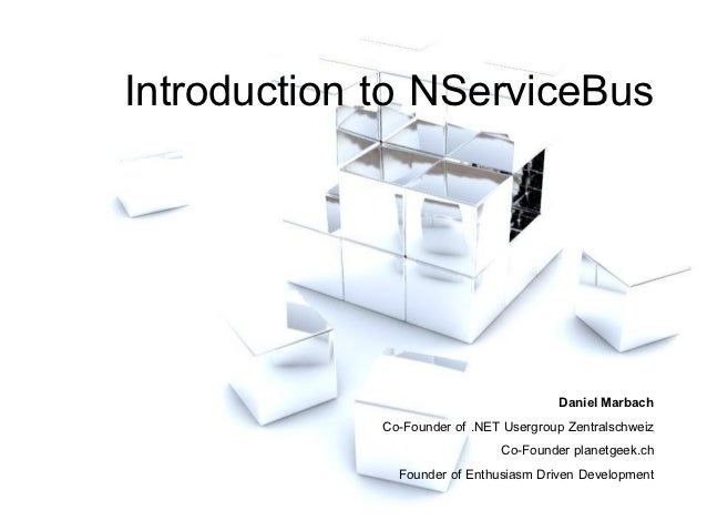 Introduction to NServiceBus                                         Daniel Marbach             Co-Founder of .NET Usergrou...