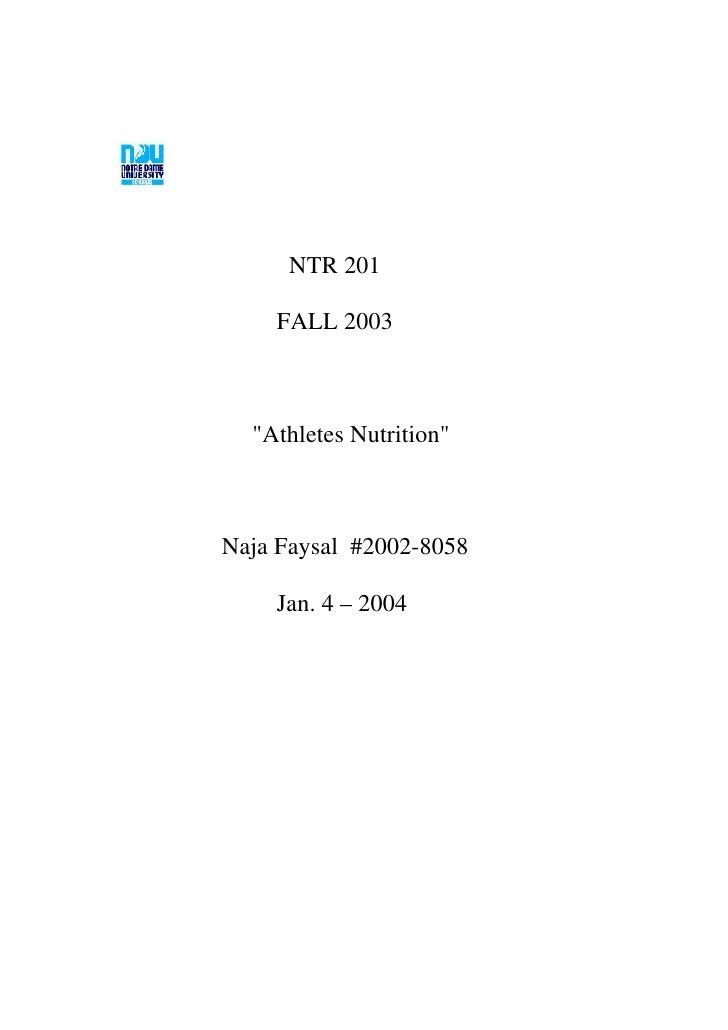 "NTR 201      FALL 2003      ""Athletes Nutrition""    Naja Faysal #2002-8058      Jan. 4 – 2004"