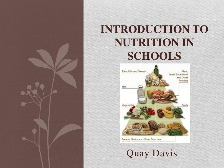 INTRODUCTION TO  NUTRITION IN    SCHOOLS   Quay Davis