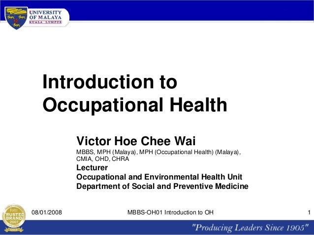 Introduction to Occupational Health Victor Hoe Chee Wai MBBS, MPH (Malaya), MPH (Occupational Health) (Malaya), CMIA, OHD,...