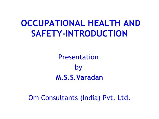 OCCUPATIONAL HEALTH AND  SAFETY-INTRODUCTION         Presentation              by         M.S.S.Varadan Om Consultants (In...