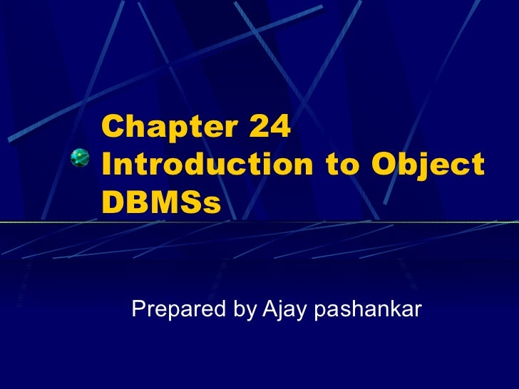 Chapter 24 Introduction to Object DBMSs Prepared by Ajay pashankar