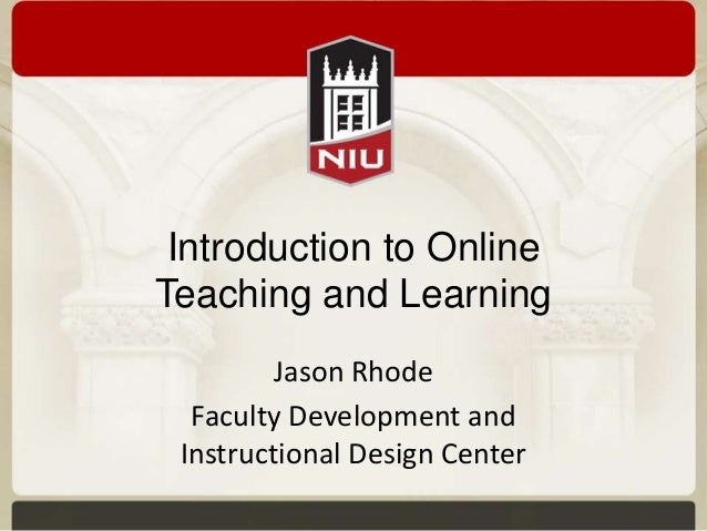 Introduction to Online Teaching and Learning Jason Rhode Faculty Development and Instructional Design Center